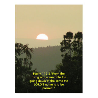"""Psalm 113:3 """"From the rising of the sun.."""" Postcard"""