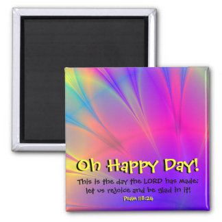 "Psalm 118:24 ""Oh Happy Day"" Fridge Magnet"