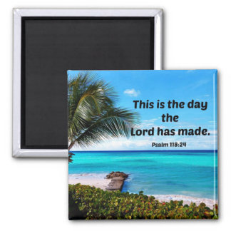 Psalm 118:24 This is the day the Lord has made Magnet