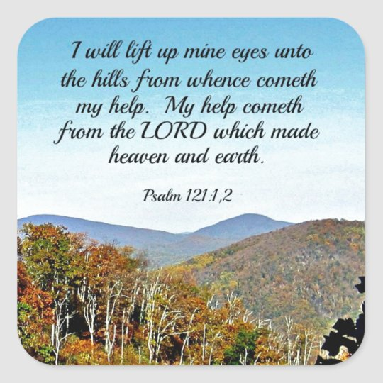 Psalm 121:1,2 I will lift up mine eyes unto the... Square Sticker