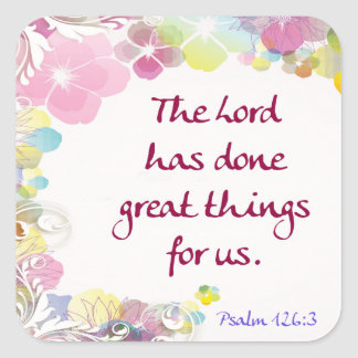 """Psalm 126:3 """"The Lord has done great things . . ."""" Square Sticker"""