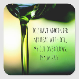 Psalm 23:5 You have anointed my head with oil Square Sticker