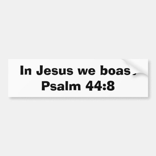 Psalm 44:8 bumper sticker