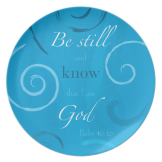 Psalm 46:10 - Be still and know that I am God Plate