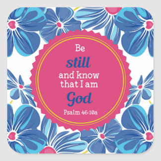 Psalm 46:10a Be still and know . . . Square Sticker