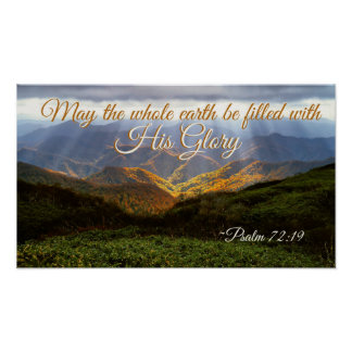 Psalm 72:19 May the Earth be Filled with His Glory Poster