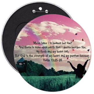 Psalm 73:25-26 6 inch round button