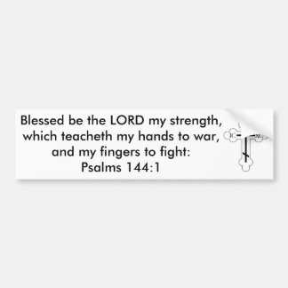 Psalms 144:1 Blessed be the LORD my strength... Bumper Sticker