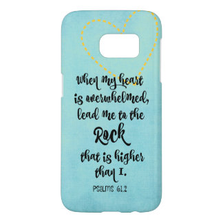 Psalms: Heart is Overwhelmed; Rock Higher Than I Samsung Galaxy S7 Case