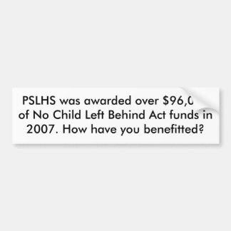 PSLHS was awarded over $96,000 of No Child Left... Bumper Sticker