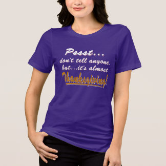 Pssst...almost THANKSGIVING (wht) T-Shirt