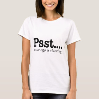 PSST..YOUR EGO IS SHOWING T-Shirt