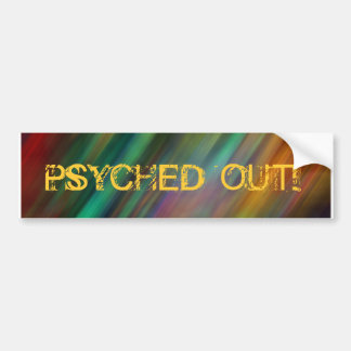 PSYCHED OUT! BUMPER STICKER