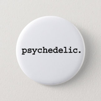psychedelic. 2 inch round button