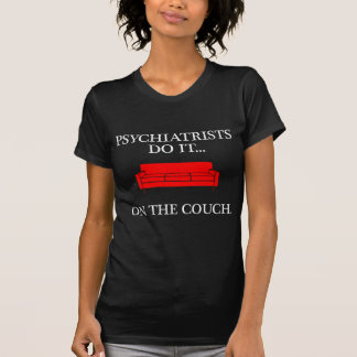 Psychiatrists do it... on the couch. T-Shirt