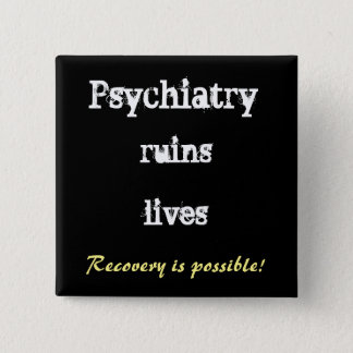 Psychiatry ruins lives - recovery buttton 2 inch square button