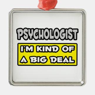 Psychologist .. I'm Kind of a Big Deal Metal Ornament