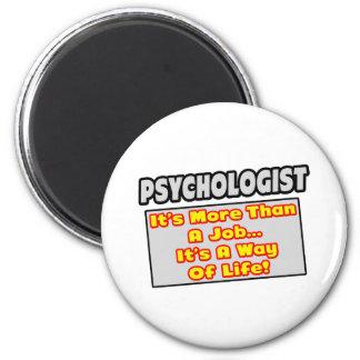 Psychologist...More Than Job, Way of Life Magnet