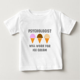 Psychologist ... Will Work For Ice Cream Baby T-Shirt
