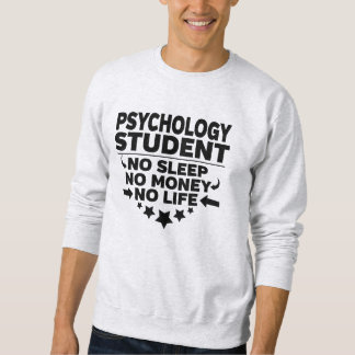 Psychology College Student No Life or Money Sweatshirt