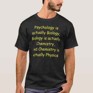 Psychology is actually Biology,Bio. T-Shirt