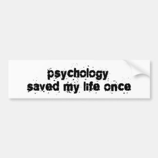 Psychology Saved My Life Once Bumper Sticker