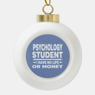 Psychology Student No Life or Money Ceramic Ball Christmas Ornament