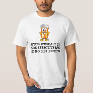 PSYCHOTHERAPY IS MORE EFFECTIVE AND HAS NO SIDE... T-Shirt