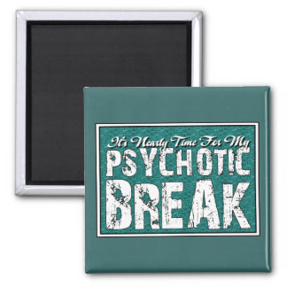 Psychotic and Mental Health Humor Square Magnet