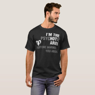 Psychotic Aries Everyone Warned You About Tshirt