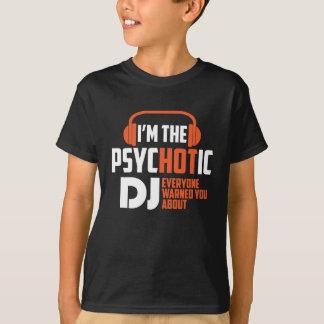 Psychotic Dj T-Shirt