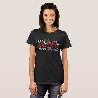 PsycHOTic Dog Lady Graphic T-Shirt