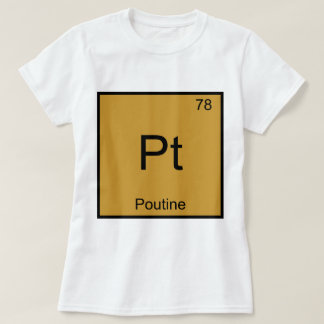 Pt - Poutine Funny Chemistry Element Symbol Tee