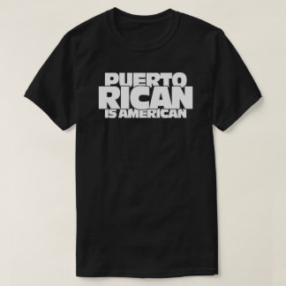 Puerto Rican is American T-Shirt