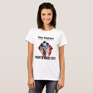 Puerto Rico, 2017, We Matter, Puerto Rican Flag T-Shirt