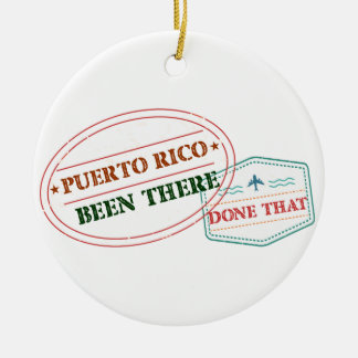 Puerto Rico Been There Done That Ceramic Ornament