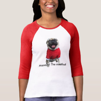 Pug wanting his meatloaf T-Shirt