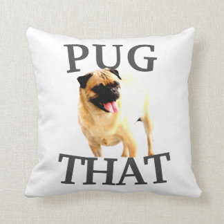 Pug You, Pug That Throw Pillow, cheeky humor Throw Pillow