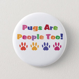 Pugs Are People Too 2 Inch Round Button