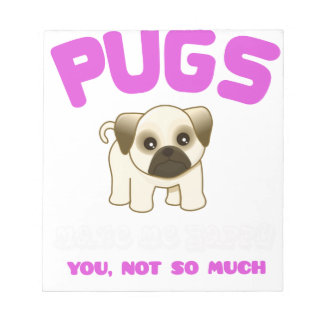 PUGS MAKE ME HAPPY YOU, NOT PINK NOTEPAD