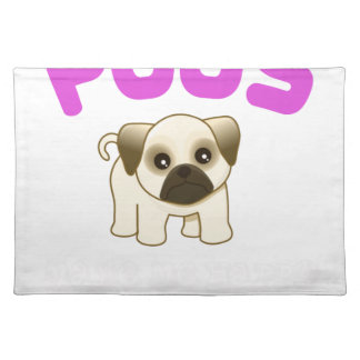 PUGS MAKE ME HAPPY YOU, NOT PINK PLACEMAT