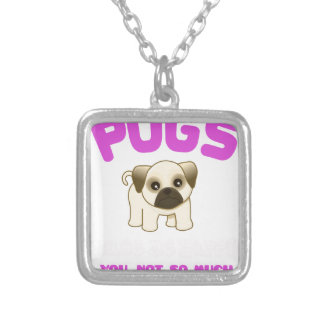 PUGS MAKE ME HAPPY YOU, NOT PINK SILVER PLATED NECKLACE