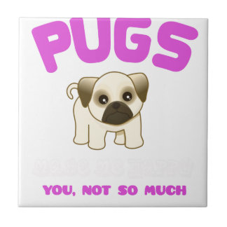 PUGS MAKE ME HAPPY YOU, NOT PINK TILE