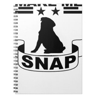 PUGS MAKE ME SNAP . NOTEBOOKS