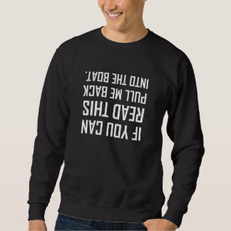 Pull Me Back Into The Boat Sweatshirt
