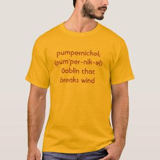 pumpernickel:  (pum'per-nik-el)Goblin that brea... T-Shirt