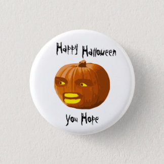 Pumpkin Angry: Happy Halloween - You Hope 1 Inch Round Button