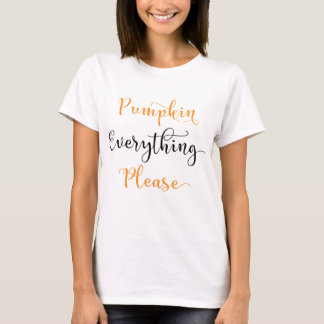 Pumpkin Everything Please T-Shirt