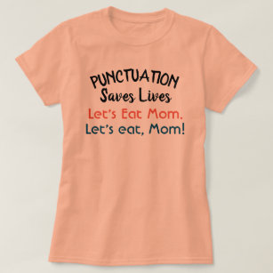 Punctuation Saves Lives T-Shirts & Shirt Designs | Zazzle.ca