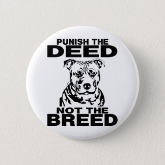 PUNISH THE DEED NOT THE BREED 2 INCH ROUND BUTTON